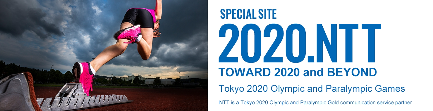 "2020NTT""TOWARD 2020 and BEYOND.""Tokyo 2020 Olympic and Paralympic Games Special Contents"