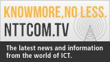 KNOWMORE,NO LESS. NTTCOM.TV